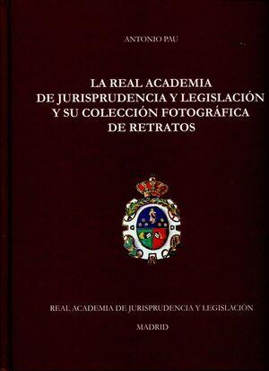 LA REAL ACADEMIA DE JURISPRUDENCIA Y LEGISLACIÓN Y SU COLECCIÓN FOTOGRÁFICA DE RETRATOS
