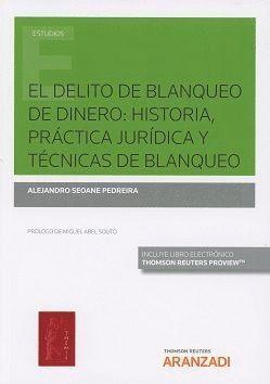 EL DELITO DE BLANQUEO DE DINERO: HISTORIA, PRACTICA JURIDICA Y TE