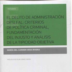 EL DELITO DE ADMINISTRACIÓN DESLEAL: CRITERIOS DE POLTICA CRIMINAL, FUNDAMENTACIÓN DEL INJUSTO Y AN