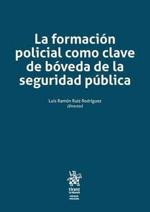 LA FORMACIÓN POLICIAL COMO CLAVE DE BÓVEDA DE LA SEGURIDAD PÚBLICA