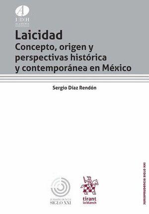 LAICIDAD CONCEPTO, ORIGEN Y PERSPECTIVAS HISTÓRICA Y CONTEMPORÁNEA EN MÉXICO