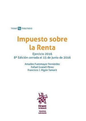 IMPUESTO SOBRE LA RENTA EJERCICIO 2016 8ª EDICIÓN 2016
