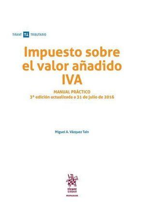 IMPUESTO SOBRE EL VALOR AÑADIDO IVA MANUAL PRÁCTICO 3ª EDICIÓN 2016