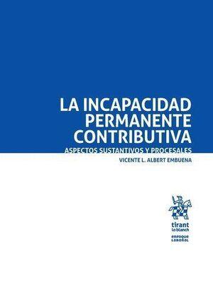 LA INCAPACIDAD PERMANENTE CONTRIBUTIVA. ASPECTOS SUSTANTIVOS Y PROCESALES