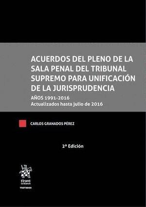ACUERDOS DEL PLENO DE LA SALA PENAL DEL TRIBUNAL SUPREMO PARA UNIFICACIÓN DE LA JURISPRUDENCIA 2ª EDICIÓN 2017
