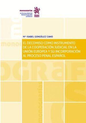 EL DECOMISO COMO INSTRUMENTO DE LA COOPERACIÓN JUDICIAL EN LA UNIÓN EUROPEA Y SU INCORPORACIÓN AL PROCESO PENAL ESPAÑOL