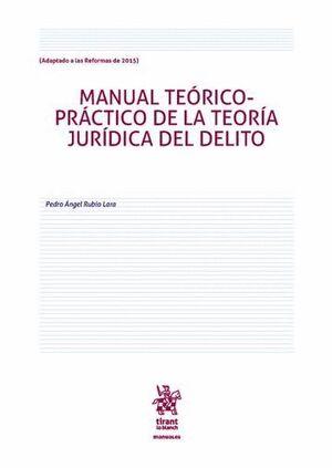 MANUAL TEÓRICO PRÁCTICO DE LA TEORÍA JURÍDICA DEL DELITO