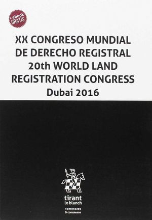 XX CONGRESO MUNDIAL DE DERECHO REGISTRAL. 20TH WORLD LAND REGISTRATION CONGRESS DUBAI 2016