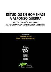 ESTUDIOS EN HOMENAJE A ALFONSO GUERRA. LA CONSTITUCIÓN A EXAMEN: LA REFORMA DE LA CONSTITUCIÓN EN ESPAÑA