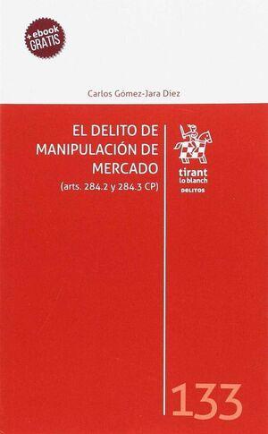 EL DELITO DE MANIPULACIÓN DE MERCADO (ARTS. 284.2 Y 284.3 CP)
