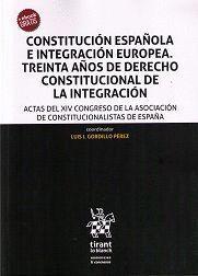 CONSTITUCIÓN ESPAÑOLA E INTEGRACIÓN EUROPEA. TREINTA AÑOS DE DERECHO CONSTITUCIONAL DE LA INTEGRACIÓN