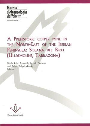 A PREHISTORIC COPPER MINE IN THE NORTH-EAST OF THE IBERIAN PENINSULA: SOLANA DEL BEPO (ULLDEMOLINS, TARRAGONA)