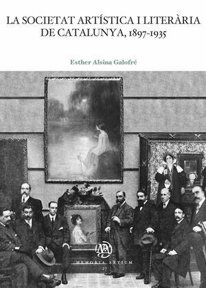 LA SOCIETAT ARTÍSTICA I LITERÀRIA DE CATALUNYA, 1897-1935
