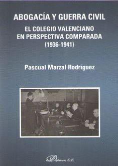 ABOGACÍA Y GUERRA CIVIL. EL COLEGIO VALENCIANO EN PERSPECTIVA COMPARADA (1936-1941)