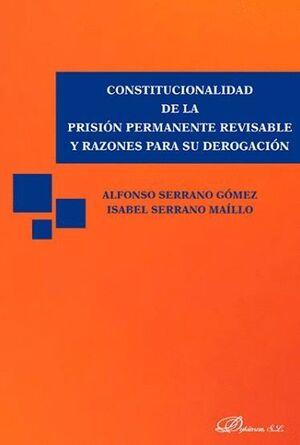 CONSTITUCIONALIDAD DE LA PRISIÓN PERMANENTE REVISABLE Y RAZONES PARA SU DEROGACIÓN