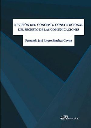 REVISIÓN DEL CONCEPTO CONSTITUCIONAL DEL SECRETO DE LAS COMUNICACIONES
