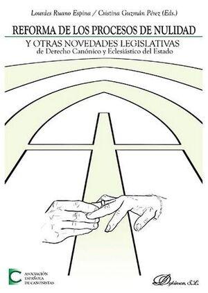 REFORMA DE LOS PROCESOS DE NULIDAD Y OTRAS NOVEDADES LEGISLATIVAS DE DERECHO CANÓNICO Y ECLESIÁSTICO