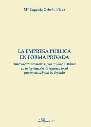 LA EMPRESA PÚBLICA EN FORMA PRIVADA ANTECEDENTES ROMANOS Y UN APUNTA HISTÓRICO EN LA LEGISLACIÓN DE