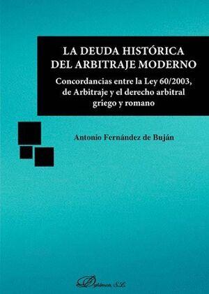 LA DEUDA HISTÓRICA DEL ARBITRAJE MODERNO CONCORDANCIAS ENTRE LA LEY 60/2003, DE ARBITRAJE Y EL DEREC