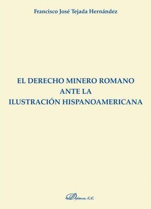EL DERECHO MINERO ROMANO ANTE LA ILUSTRACIÓN HISPANOAMERICANA