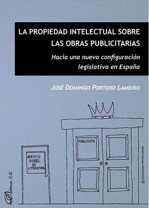 LA PROPIEDAD INTELECTUAL SOBRE LAS OBRAS PUBLICITARIAS HACIA UNA NUEVA CONFIGURACIÓN LEGISLATIVA EN