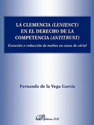 LA CLEMENCIA (LENIENCY) EN EL DERECHO DE LA COMPETENCIA (ANTITRUST) EXENCIÓN O REDUCCIÓN DE MULTAS E