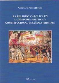 LA RELIGIÓN CATÓLICA EN LA HISTORIA POLÍTICA Y CONSTITUCIONAL ESPAÑOLA (1808-1931)