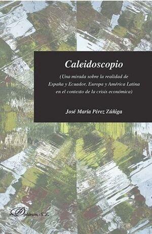 CALEIDOSCOPIO. UNA MIRADA SOBRE LA REALIDAD DE ESPAÑA Y ECUADOR, EUROPA Y AMÉRICA LATINA EN EL CONTEXTO DE LA CRISIS ECONÓMICA