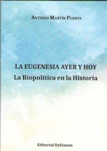 LA EUGENESIA AYER Y HOY. LA BIOPOLÍTICA EN LA HISTORIA