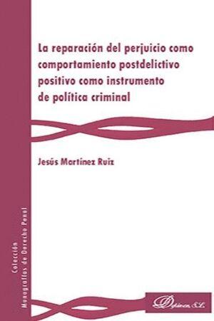 LA REPARACIÓN DEL PERJUICIO COMO COMPORTAMIENTO POSTDELICTIVO POSITIVO COMO INSTRUMENTO DE POLÍTICA CRIMINAL
