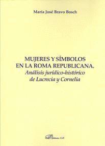 MUJERES Y SIMBOLOS EN LA ROMA REPUBLICANA ANÁLISIS JURÍDICO-HISTÓRICO DE LUCRECIA Y CORNELIA