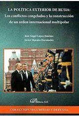 LA POLÍTICA EXTERIOR DE RUSIA: LOS CONFLICTOS CONGELADOS Y LA CONSTRUCCIÓN DE UN ORDEN INTERNACIONAL MULTIPOLAR