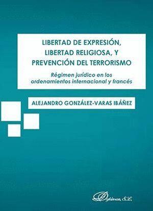 LIBERTAD DE EXPRESION, LIBERTAD RELIGIOSA Y PREVENCION DEL TERROR REGIMEN JURIDICO EN LOS ORDENAMIEN