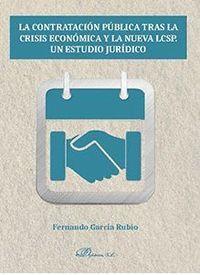 LA CONTRATACIÓN PÚBLICA TRAS LA CRISIS ECONÓMICA Y LA NUEVA LCSP. UN ESTUDIO JURÍDICO