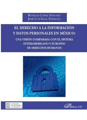 EL DERECHO A LA INFORMACIÓN Y DATOS PERSONALES EN MÉXICO: UNA VISIÓN COMPARADA CON EL SISTEMA INTERAMERICANO Y EUROPEO DE DERECHOS HUMANOS
