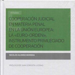 COOPERACIÓN JUDICIAL EN MATERIA PENAL EN LA UNIÓN EUROPEA: LA «EURO-ORDEN», INSTRUMENTO PRIVILEGIADO