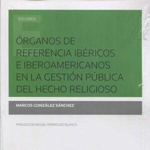 ORGANOS DE REFERENCIA IBÉRICOS E IBEROAMERICANOS EN LA GESTIÓN PÚBLICA DEL HECHO RELIGIOSO (PAPEL E-