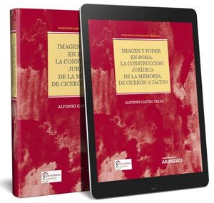 IMAGEN Y PODER EN ROMA. LA CONSTRUCCIÓN JURDICA DE LA MEMORIA: DE CICERÓN A TÁCITO (PAPEL E-BOOK) C
