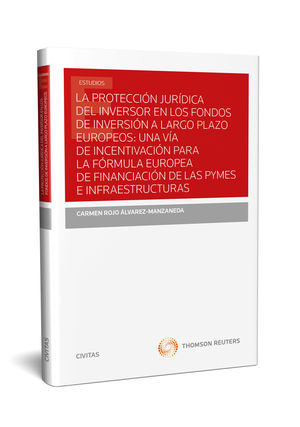 LA PROTECCIÓN JURÍDICA DEL INVERSOR EN LOS FONDOS DE INVERSIÓN A LARGO PLAZO EUROPEOS: UNA VÍA DE INCENTIVACIÓN PARA LA FÓRMULA EUROPEA DE FINANCIACIÓ