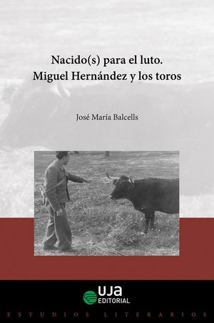 NACIDOS(S) PARA EL LUTO. MIGUEL HERNÁNDEZ Y LOS TOROS