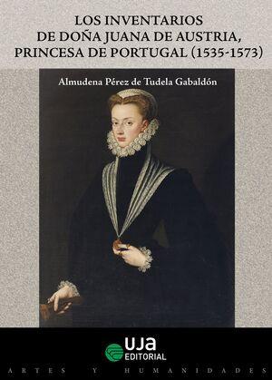 LOS INVENTARIOS DE DOÑA JUANA DE AUSTRIA PRINCESA DE PORTUGAL (1535-1573)