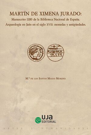 MARTÍN DE XIMENA JURADO: MANUSCRITO 1180 DE LA BIBLIOTECA NACIONAL DE ESPAÑA. ARQUEOLOGÍA EN JAÉN EN EL SIGLO XVII: MONEDAS Y ANTIGÜEDADES