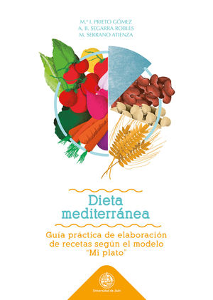 DIETA MEDITERRANEA: GUÍA PRÁCTICA DE ELABORACIÓN DE RECETAS SEGUN EL MODELO