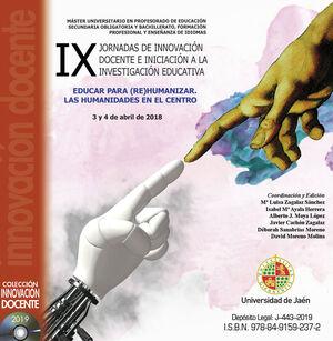 IX JORNADAS DE INNOVACIÓN DOCENTE E INICIACIÓN A LA INVESTIGACIÓN EDUCATIVA. EDUCAR PARA (RE) HUMANIZAR. LAS HUMANIDADES EN EL CENTRO
