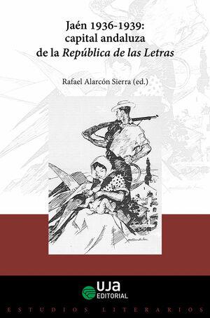 JAÉN, 1936-1939: CAPITAL ANDALUZA DE LA REPÚBLICA DE LAS LETRAS