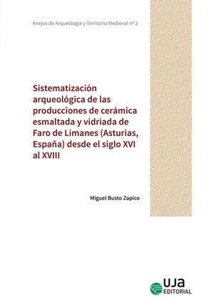 SISTEMATIZACIÓN ARQUEOLÓGICA DE LAS PRODUCCIONES DE CERÁMICA ESMALTADA Y VIDRIADA DE FARO DE LIMANES (ASTURIAS, ESPAÑA) DESDE EL SIGLO XVI AL XVIII