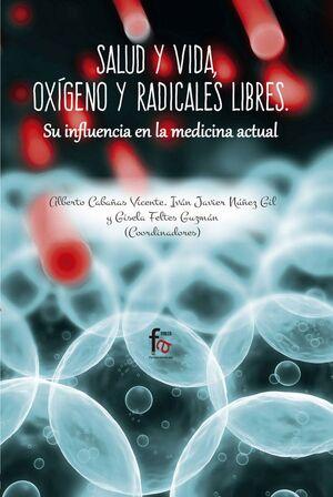 SALUD Y VIDA, OXIGENO Y RADICALES LIBRES. SU INFLUENCIA EN LA MEDICINA ACTUAL