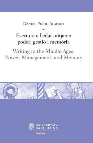 ESCRIURE A L'EDAT MITJANA: PODER, GESTIÓ I MEMÒRIA / WRITING IN THE MIDDLE AGES: POWER, MANAGEMENT, AND MEMORY