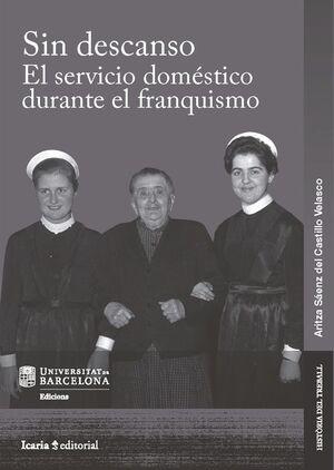 SIN DESCANSO. EL SERVICIO DOMÉSTICO DURANTE EL FRANQUISMO