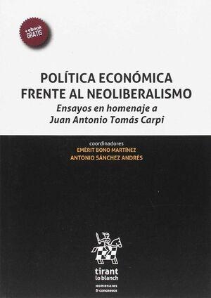 POLÍTICA ECONÓMICA FRENTE AL NEOLIBERALISMO. ENSAYOS EN HOMENAJE A JUAN ANTONIO TOMÁS CARPI